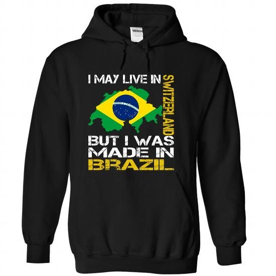 I May Live in Switzerland But I Was Made in Brazil T Shirts, Hoodies. Check price ==► https://www.sunfrog.com/States/I-May-Live-in-Switzerland-But-I-Was-Made-in-Brazil-chpedvncpm-Black-Hoodie.html?41382 $39.99