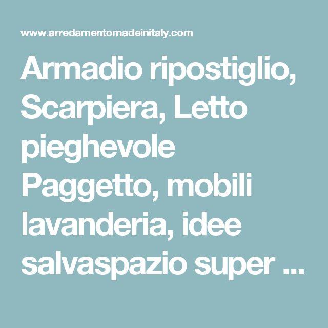 Armadio ripostiglio, Scarpiera, Letto pieghevole Paggetto, mobili lavanderia,  idee salvaspazio super componibili | DOMUS ARREDI