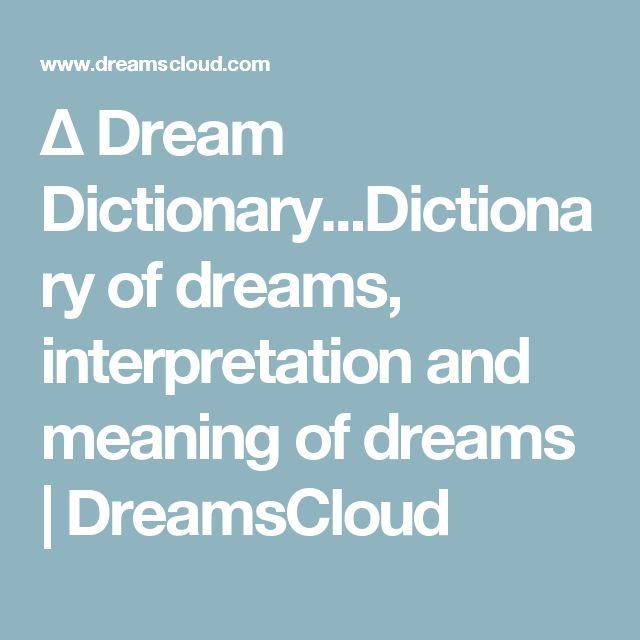 ∆ Dream Dictionary...Dictionary of dreams, interpretation and meaning of dreams | DreamsCloud