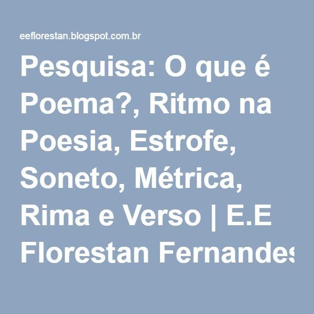 Pesquisa: O que é Poema?, Ritmo na Poesia, Estrofe, Soneto, Métrica, Rima e Verso | E.E Florestan Fernandes