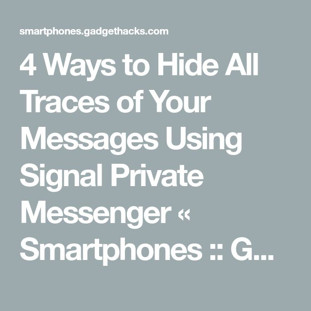 4 Ways to Hide All Traces of Your Messages Using Signal Private Messenger « Smartphones :: Gadget Hacks