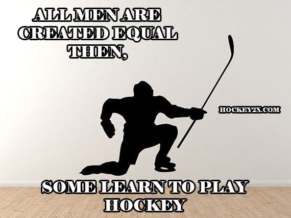 And those ones that learn to play hockey are superior