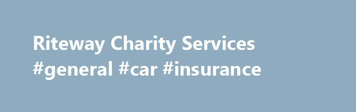 Riteway Charity Services #general #car #insurance http://nigeria.remmont.com/riteway-charity-services-general-car-insurance/  #car auctions in los angeles # California's premier car donation program We accept Car Donations fromall of California Los Angeles Car Donation and Auction Services Select your own local charity or donate to our Partner Charities. Tax Deductible. Rated the #1Car Donation Program serving local charities inLos Angelesand Orange County for 20 years. Towing isPAID…