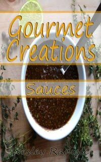 ~~ Gourmet Creations: Sauces ~~  This edition of Gourmet Creations delivers some of Wesley Radisic's most-loved gourmet sauces.