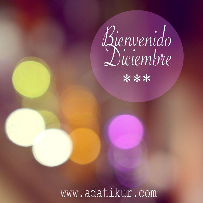 Bienvenido Diciembre! Welcome December! Benvingut Desembre! www.adatikur.com