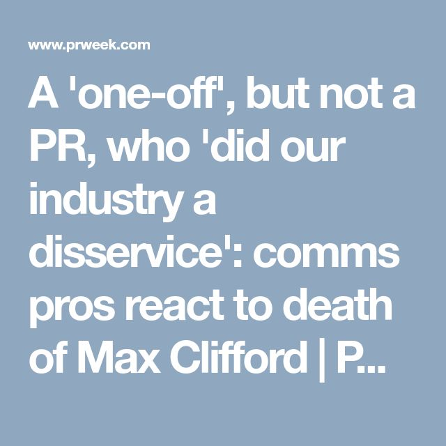 A 'one-off', but not a PR, who 'did our industry a disservice': comms pros react to death of Max Clifford | PR Week