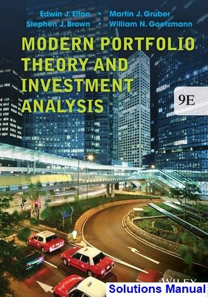 Modern Portfolio Theory and Investment Analysis 9th Edition Elton Solutions Manual - Test bank, Solutions manual, exam bank, quiz bank, answer key for textbook download instantly!