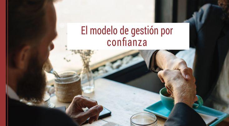 La confianza es el punto de partida de las relaciones humanas y de los intercambios empresariales o negocios. Conoce más sobre este modelo de gestión.