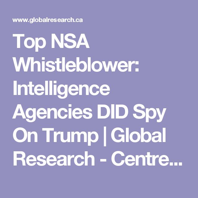 Top NSA Whistleblower: Intelligence Agencies DID Spy On Trump | Global Research - Centre for Research on Globalization