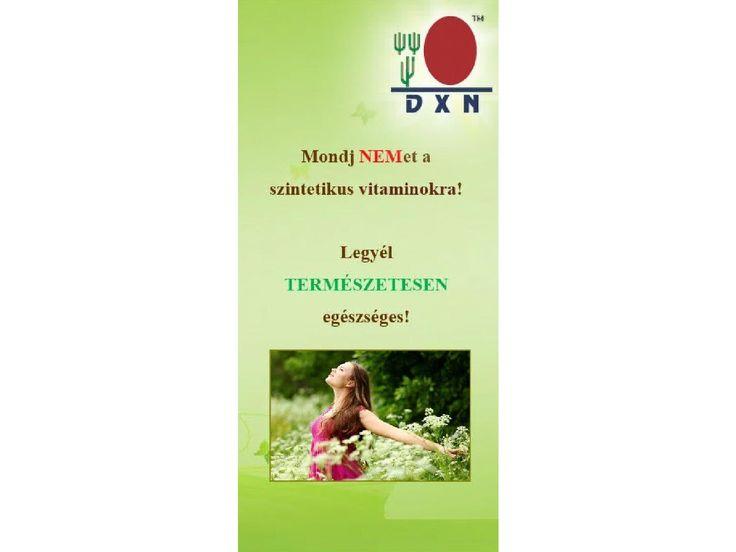 Legyél természetesen egészséges!  Ismerd meg a gyógygombákat és mondj NEMet a szintetikus vitaminokra! Lapozz bele és válogass a kiváló minőségű DXN termékek között.
