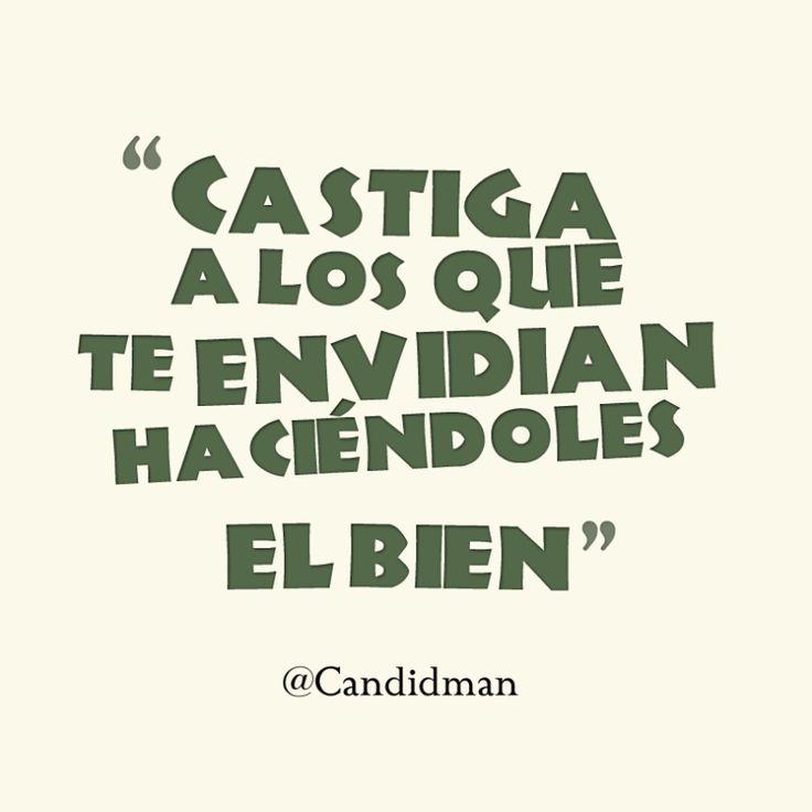 Castiga a los que te envidian haciéndoles el bien.  @Candidman     #Frases Candidman Motivación @candidman