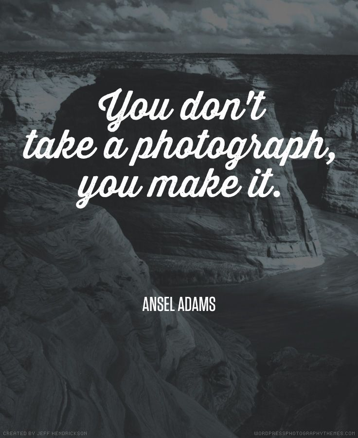 """You don't take a photograph, you make it."" - Ansel Adams #photography #quote"