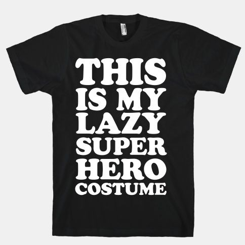 This Is My Lazy Superhero Costume | HUMAN | T-Shirts, Tanks, Sweatshirts and Hoodies