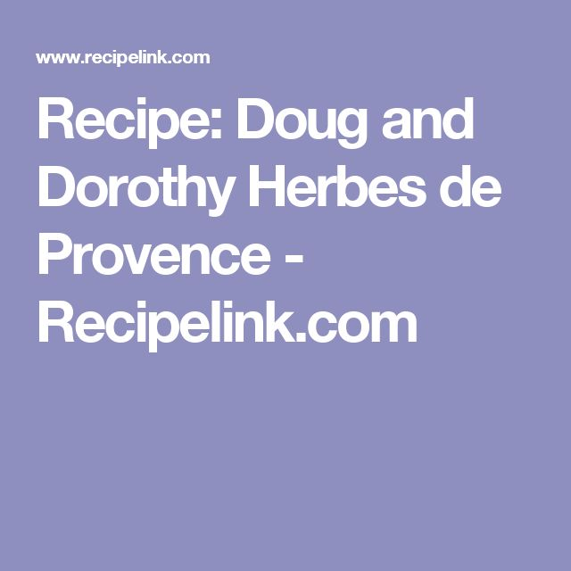 Recipe: Doug and Dorothy Herbes de Provence - Recipelink.com