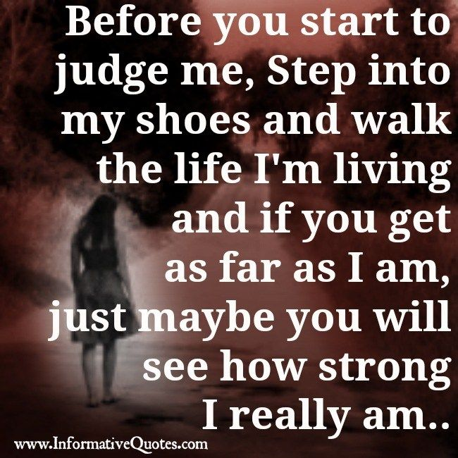 You Haven T Walked My Path Or In My Shoes So Please Do Not Judge