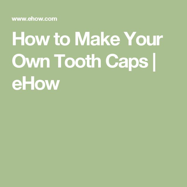 How to Make Your Own Tooth Caps | eHow