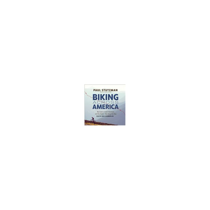 Biking Across America : My Coast-to-coast Adventure and the People I Met Along the Way (Unabridged)