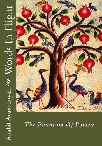 Words In Flight: The Phantom Of Poetry by Anahit Arustamyan https://www.amazon.co.uk/dp/154630794X/ref=cm_sw_r_pi_dp_x_qX0bzbT58BFTR
