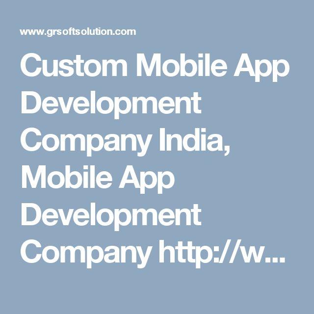 Custom Mobile App Development Company India, Mobile App Development Company  http://www.grsoftsolution.com/mobile-application-development.php