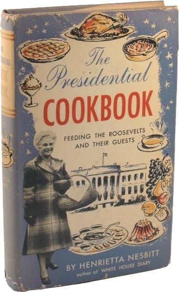 """The Presidential Cookbook - """"Feeding the Roosevelts and Their Friends"""""""
