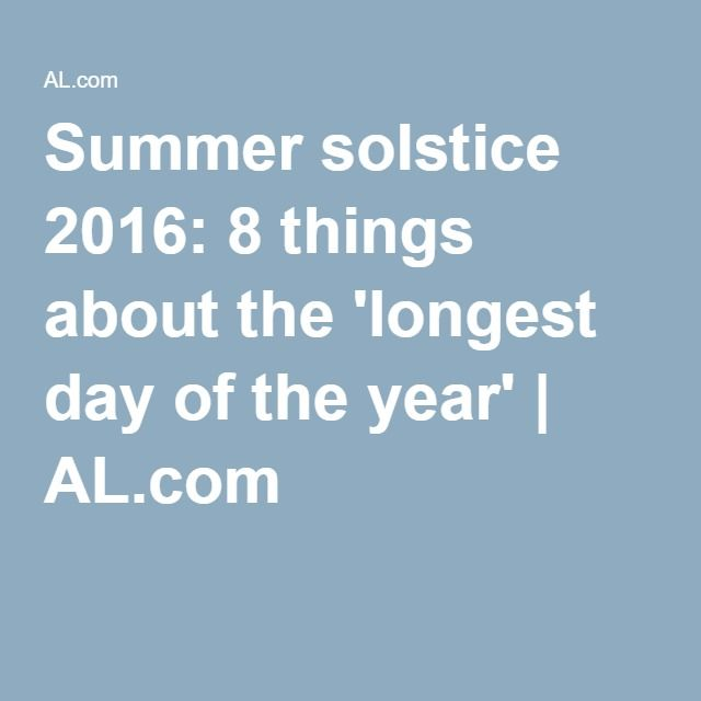 Summer solstice 2016: 8 things about the 'longest day of the year' | AL.com