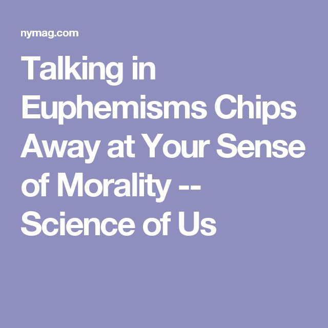 Talking in Euphemisms Chips Away at Your Sense of Morality -- Science of Us