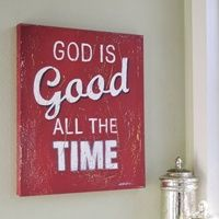 all the time God is good: Crafty Stuff, Crafts Ideas, Faith, Canvas Art, Time God, God Is Good, Favorite Quotes, Time Signswallart, Timegod