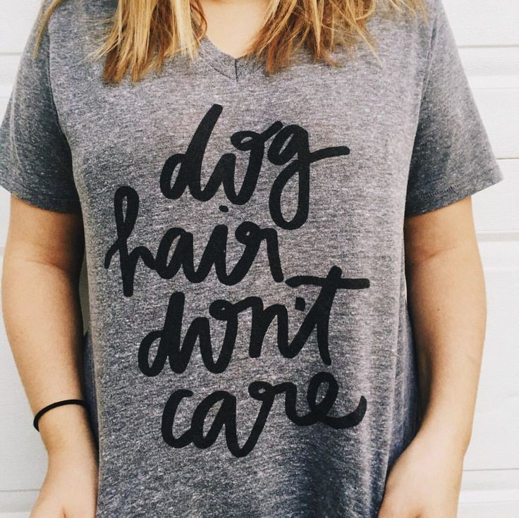 Details Anyone else always covered in dog hair? This tee pretty much describes the story of my life! Content + Care - Grey V-Neck - Black Lettering - Pre-shrunk cotton, polyester, rayon tri-blend - Ma