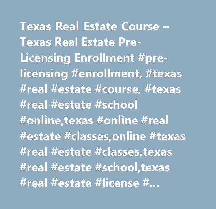 Texas Real Estate Course – Texas Real Estate Pre-Licensing Enrollment #pre-licensing #enrollment, #texas #real #estate #course, #texas #real #estate #school #online,texas #online #real #estate #classes,online #texas #real #estate #classes,texas #real #estate #school,texas #real #estate #license #online,real #estate #courses #texas,real #estate #school #in #texas,real #estate #license #in #texas,classes,mce,sae,texas #real #estate #continuing #education,real #estate #continuing #education…