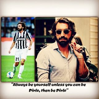 Always be yourself unless you can be Pirlo, then be Pirlo