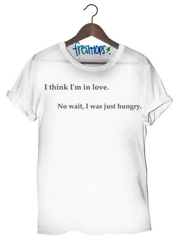 Just Hungry T Shirt - Fresh-tops.com. I REALLY REALLY REALLY WANT THIS SHIRT!!!!! IT NEEDS TO BE IN MY POSSESSION LIKE RIGHT NOW!!!!!!!!