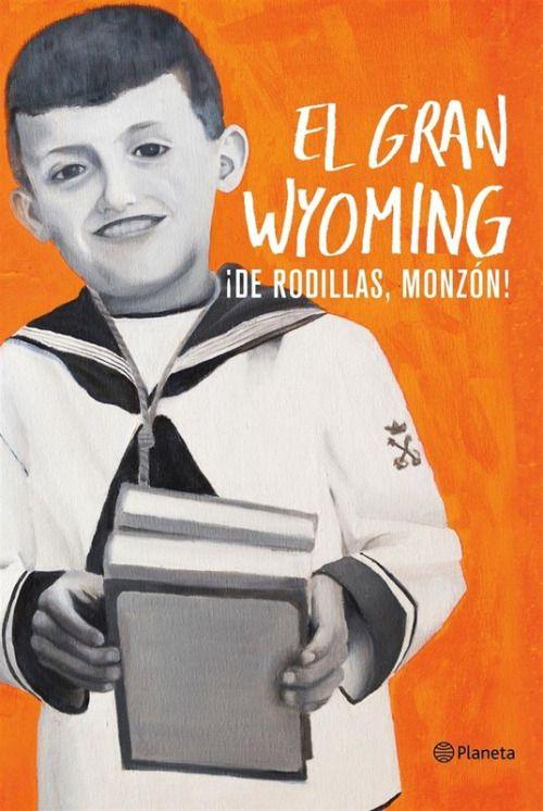 De rodillas Monzón!  El Gran Wyoming | epub pdf...