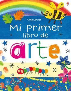Mi primer libro de arte. Contiene variadas actividades de dibujo, escultura, pintura, estampado y collage presentadas junto a obras de Rembrandt, Rousseau, Kandinsky, Matisse y Picasso