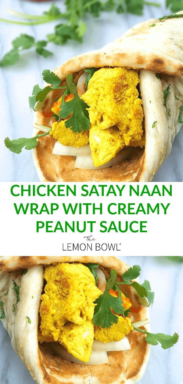 chicken satay naan wrap with creamy peanut sauce the lemon bowl recipe good healthy recipes satay peanut sauce pinterest