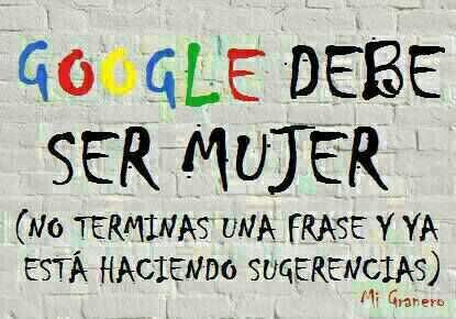 Google debe ser mujer (no terminas una frase y ya está haciendo sugerencias)