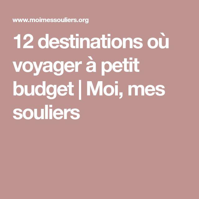 12 destinations où voyager à petit budget   Moi, mes souliers