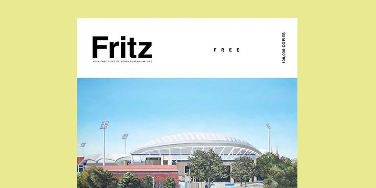 Fritz Magazine. Adelaide, South Australia 100,000 copies available from Foodland supermarkets. FREE