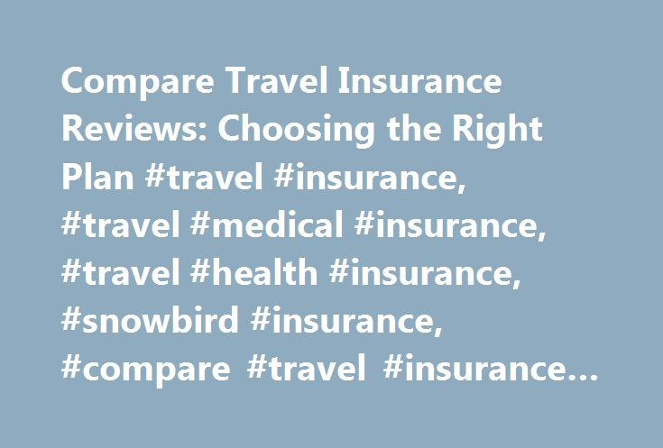 Compare Travel Insurance Reviews: Choosing the Right Plan #travel #insurance, #travel #medical #insurance, #travel #health #insurance, #snowbird #insurance, #compare #travel #insurance #plans http://new-york.nef2.com/compare-travel-insurance-reviews-choosing-the-right-plan-travel-insurance-travel-medical-insurance-travel-health-insurance-snowbird-insurance-compare-travel-insurance-plans/  # Compare Travel Insurance Reviews: How to Choose Travel insurance reviews of Canada s most experienced…