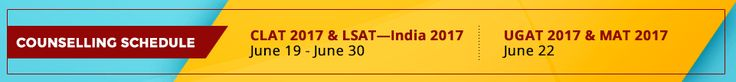 Counselling Schedule CLAT 2017 & LSAT - India 2017 June 19 - June 30 UGAT 2017 & MAT 2017 June 22 For More Info Visit Here : http://www.srmuniversity.ac.in/