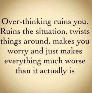 Over-thinking, so true