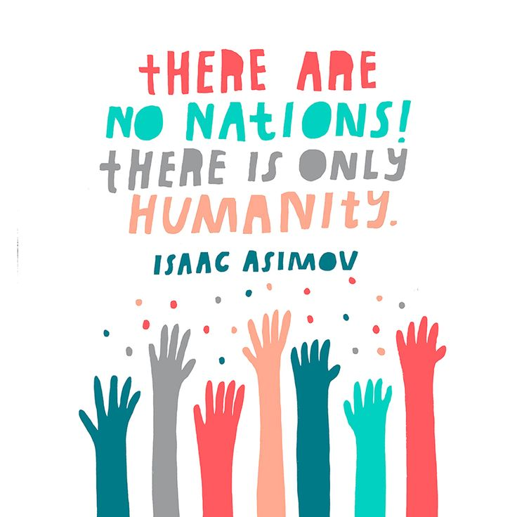 There are no nations! There is only humanity. And if we don't come to understand that right soon, there will be no nations, because there will be no humanity. - Isaac Asimov