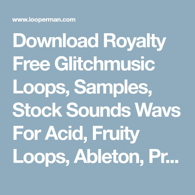 Download Royalty Free Glitchmusic Loops, Samples, Stock Sounds Wavs For Acid, Fruity Loops, Ableton, Pro Tools, Garageband