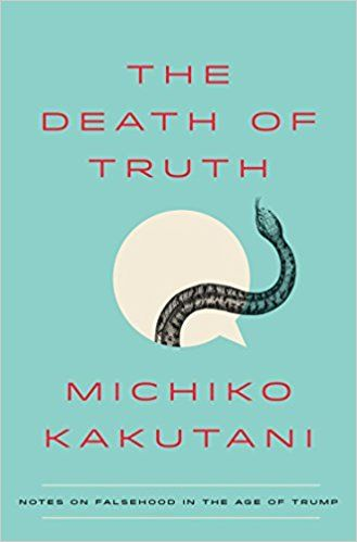 The death of truth notes on falsehood in the age of trump michiko the death of truth notes on falsehood in the age of trump michiko kakutani 9780525574828 amazon books fandeluxe Images