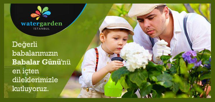 Değerli Babalarımızın Babalar Günü'nü En İçten Dileklerimizle Kutluyoruz. #BabalarGünü #FathersDay #Father #WaterGarden #Garden #LifeStyle