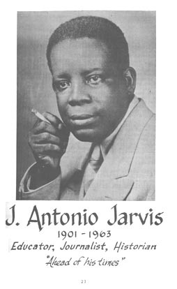 Jose Antonio Jarvis, born 11/22/1901, the offspring of a minister of the African Methodist Church, Joseph W. Jarvis & Mercedes Duvergee, a Roman Catholic St. Thomian. Brought up by Ms Mary Hughustein, whom Jarvis referred to as his Godmother, he grew up on Gamble Gade in Savan.