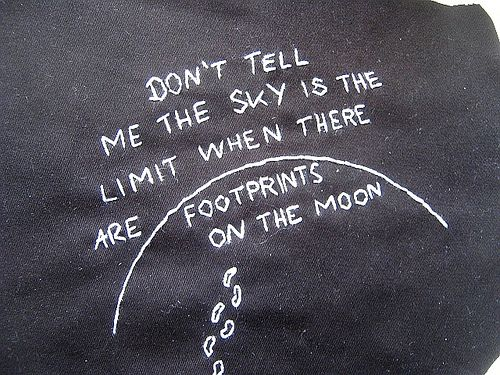 """Don't tell me the sky is the limit, when there are footprints on the moon""...I'm writing this on Eli's wall!"
