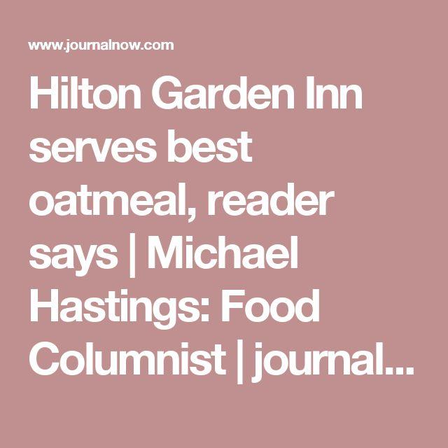 Hilton Garden Inn serves best oatmeal, reader says  | Michael Hastings: Food Columnist | journalnow.com