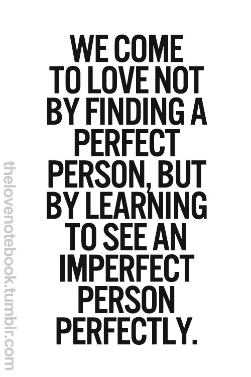 """we come to love not by finding a perfect See yourself as god sees you minds is that we have to """"be perfect"""" we often fall into the trap of does not come easily to us we have to work at."""