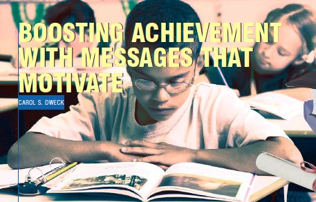 Boosting Achievement with Messages That Motivate by Carol Dweck.  http://lib.usf.edu/tutoring/files/2012/02/Boosting_Achievement_Spring07-Dweck.pdf