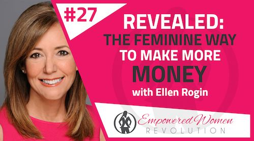 Revealed: the feminine way to make more money with Ellen Rogin